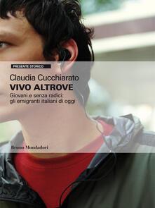 Vivo altrove. Giovani e senza radici: gli emigranti italiani di oggi - Claudia Cucchiarato - ebook
