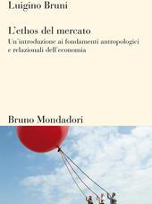 L'ethos del mercato. Un'introduzione ai fondamenti antropologici e relazionali dell'economia