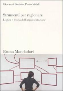 Strumenti per ragionare. Logica e teoria dell'argomentazione - Giovanni Boniolo,Paolo Vidali - copertina