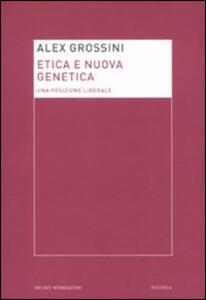 Libro Etica e nuova genetica. Una posizione liberale Alex Grossini