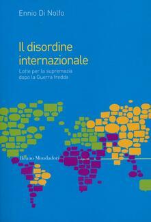 Il disordine internazionale. Lotte per la supremazia dopo la Guerra fredda.pdf