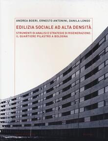Voluntariadobaleares2014.es Edilizia sociale ad alta densità: strumenti di analisi e strategie di rigenerazione: il quartiere Pilastro a Bologna. Ediz. illustrata Image
