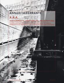 AAA Adeguamento, adattabilità, architettura. Teorie e metodi per la riqualificazione architettonica, energetica ed ambientale del patrimonio edilizio esistente. Ediz. illustrata.pdf