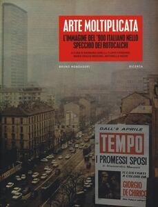 Arte moltiplicata. L'immagine del '900 italiano nello specchio dei rotocalchi