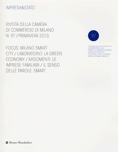 Impresa & Stato. Rivista della Camera di Commercio di Milano. Primavera 2013. Vol. 97