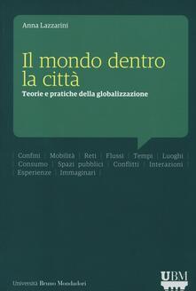 Il mondo dentro la città. Teorie e pratiche della globalizzazione.pdf