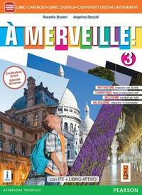 A merveille! Ediz. activebook. Per la Scuola media. Con e-book. Con espansione online. Vol. 3 - Bruneri Rossella Stucchi Angelina - wuz.it