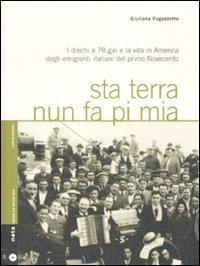 Sta terra nun fa pi mia. I dischi a 78 giri e la vita in America degli emigranti italiani nel primo Novecento. Con CD Audio di Giuliana Fugazzotto