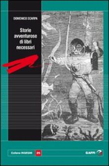 Storie avventurose di libri necessari - Domenico Scarpa - copertina