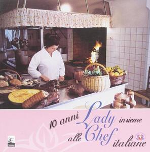 Dieci anni insieme alle lady chef italiane