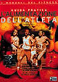 L' L' alimentazione dell'atleta. Vol. 1: Guida pratica per pianificare correttamente l'alimentazione di chi svolge attività sportiva. - Garagiola Ubaldo - wuz.it