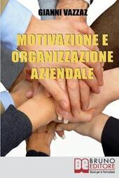 Motivazione e organizzazione aziendale. Come promuovere e stimolare la motivazione individuale