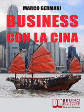 Business con la Cina. Come fare affari con il made in China e l'import export