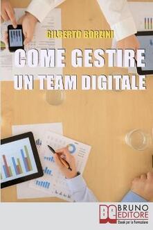 Come gestire un team digitale - Gilberto Borzini - ebook
