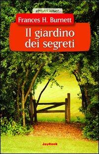 Il giardino dei segreti frances h burnett libro - Il giardino dei fiori segreti ...
