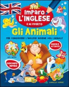 Gli animali. Imparo l'inglese e mi diverto