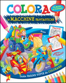 Capturtokyoedition.it Colora le macchine fantastiche. Ediz. illustrata Image