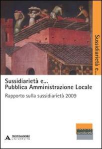 Sussidiarietà e... pubblica amministrazione locale. Rapporto sulla sussidiarietà 2009