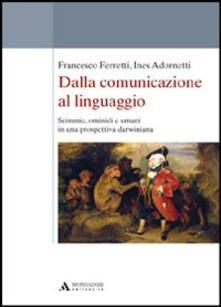 Dalla comunicazione al linguaggio. Scimmie, ominidi e umani in una prospettiva darwiniana.pdf