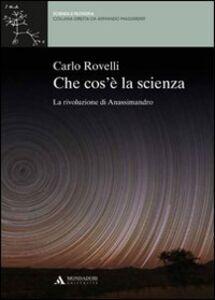 Libro Che cos'è la scienza. La rivoluzione di Anassimandro Carlo Rovelli