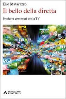 Il bello della diretta. Produrre contenuti per la TV.pdf