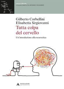 Tutta colpa del cervello. Un'introduzione alla neuroetica - Gilberto Corbellini,Elisabetta Sirgiovanni - copertina