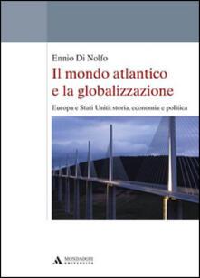 Il mondo atlantico e la globalizzazione. Europa e Stati Uniti: storia, economia e politica.pdf