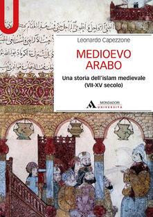 Medioevo arabo. Una storia dellIslam medievale (VII-XV secolo).pdf