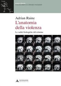 L' L' anatomia della violenza. Le radici biologiche del crimine - Raine Adrian - wuz.it