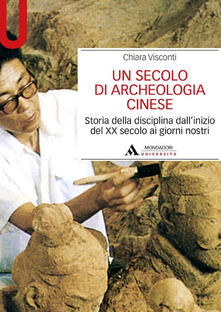Voluntariadobaleares2014.es Un secolo di archeologia cinese. Storia della disciplina dall'inizio del XX secolo ai giorni nostri Image