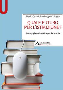 Quale futuro per listruzione? Pedagogia e didattica per la scuola.pdf
