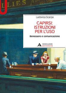 Capirsi: istruzioni per l'uso. Benessere e comunicazione - Ludovica Scarpa - copertina
