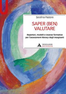 Saper (ben) valutare. Repertori, modelli e istanze formative per l'assessment literacy degli insegnanti - Serafina Pastore - copertina