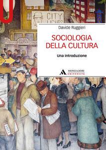 Libro Sociologia della cultura. Una introduzione Davide Ruggieri