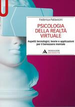 Psicologia della realtà virtuale. Aspetti tecnologici, teorie e applicazioni per il benessere mentale