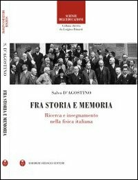 Fra storia e memoria. Ricerca e insegnamento nella fisica italiana - D'Agostino Salvo - wuz.it