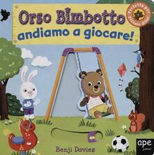 Capturtokyoedition.it Orso Bimbotto andiamo a giocare! Ediz. illustrata Image