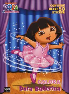 Colora Dora ballerina. Dora lesploratrice. Con adesivi. Ediz. illustrata.pdf