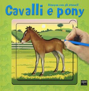 Cavalli e pony. Disegna con gli stencil