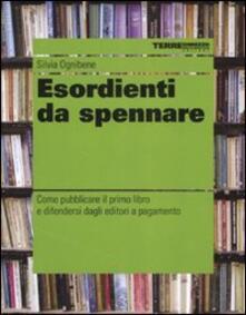Esordienti da spennare. Come pubblicare il primo libro e difendersi dagli editori a pagamento.pdf