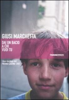 Dai un bacio a chi vuoi tu - Giusi Marchetta - copertina