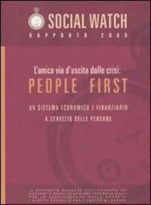 L' unica via d'uscita alla crisi: People first. Un sistema economico e finanziario a servizio delle persone. Social Watch. Rapporto 2009