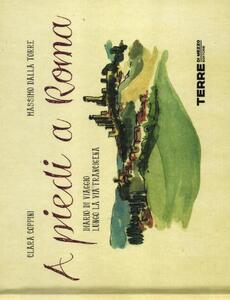A piedi a Roma. Diario di viaggio lungo la via Francigena