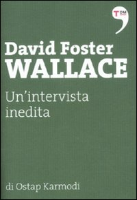 David Foster Wallace. Un'in...