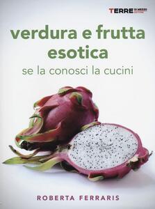 Verdura e frutta esotica. Se la conosci la cucini