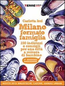 Milano formato famiglia. 200 indirizzi e consigli per una città a misura di bambino