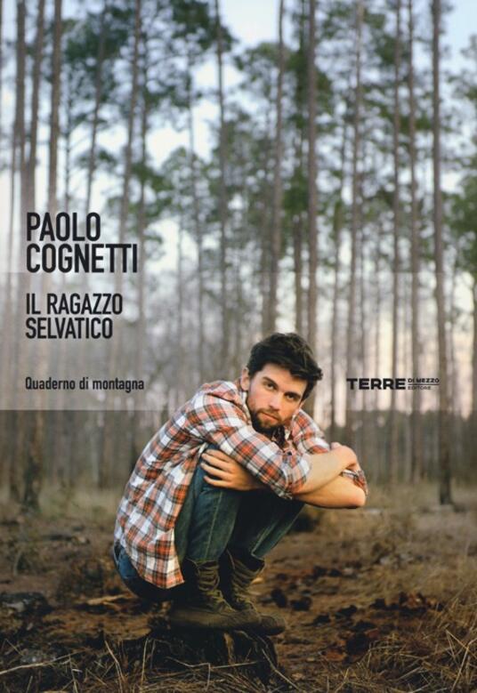 Il ragazzo selvatico. Quaderno di montagna - Paolo Cognetti - copertina