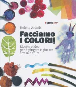 Facciamo i colori! Ricette e idee per dipingere e giocare con la natura