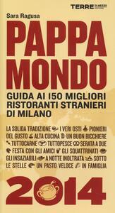 Pappamondo 2014. Guida ai 150 migliori ristoranti stranieri di Milano