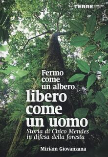 Adiaphora.it Fermo come un albero, libero come un uomo. Storia di Chico Mendes in difesa della foresta Image